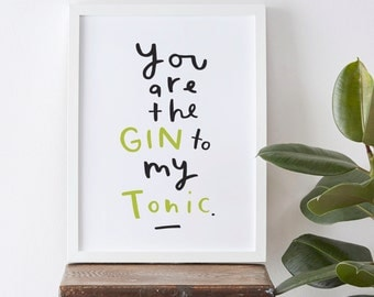 Gin to my Tonic Kitchen Print - Typographic Gin Print - You Are The Gin To My Tonic Print