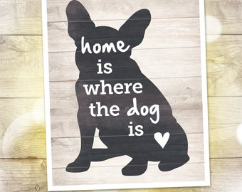 "Home is Where the Dog is — French Bulldog Silhouette Print — Dog Wall Art — Housewarming Gift for Dog Lover — 8""x10"" — INSTANT DOWNLOAD"