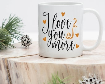 Love You More Mug, Valentines Day Gift, Gift for Him, Gift for Her, Gift for Wife, Anniversary, Gifts under 20, Gift for Mom, Gifts under 15