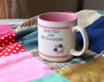 Quilters are Piecemakers Mug, Tea Cup, Coffee Cup, Gift for Her, Mother's Day, Sewing Room, Craft Room (WTH-1526)