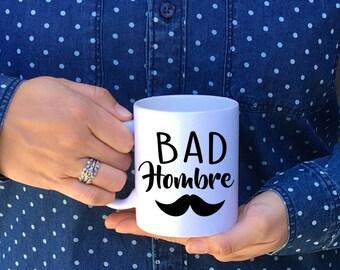AMERICAN MADE // Bad Hombre Mug // Hombre Mug // nasty woman // 2016 Debate Mug // Trump Mug // Donald Trump / Made in USA / election