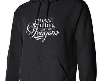 I'm Done Adulting Let's Be DRAGONS Hoodie Sweatshirt S M L Xl 2Xl 3Xl