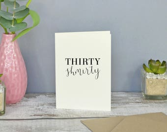 Thirty Shmirty // 30th Birthday Card