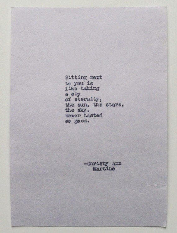 Typewriter Poems - Poetry - Poet Christy Ann Martine - Sitting next to you is like taking a sip of eternity poem