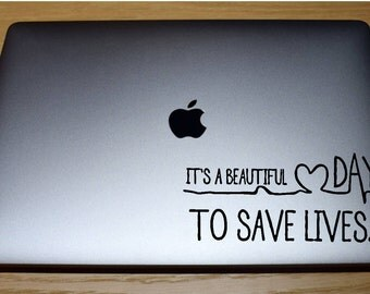 Grey's Anatomy, It's a beautiful day to save lives, DECAL, for YETI, RTIC, laptops, notebooks, phone cases, etc....