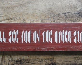I'll See You On The Other Side, rustic and distressed painted wood sign