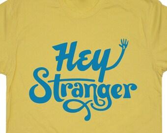 Hey Stranger T Shirt Hello Stranger T Shirts Howdy Things T Shirts Vintage Retro T Shirts Funny T Shirt Slogan Mens Womens Tees