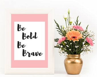 Apartment Decorating, Be Bold Be Brave Art Printable, Gift-for-Her, College Student Dorm Gift, Gift-for-Woman, Be Bold Print, Gift under 5