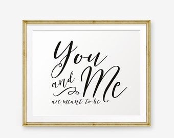 YOU & ME are meant to be , Wedding Printable, Wedding Sign, Love Quote, Valentine quote printable, Wedding Decor, Style 3