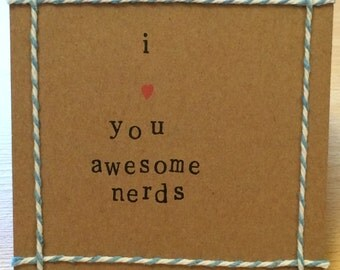 I love you awesome nerds handmade card (blank inside) Pitch Perfect quote