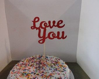 Anniversary--Valentine Cake   Topper --LOVE YOU-- in Glitter-choose your Color