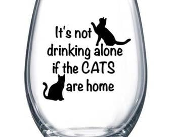 It's not drinking alone if the CATS are home Wine Glass