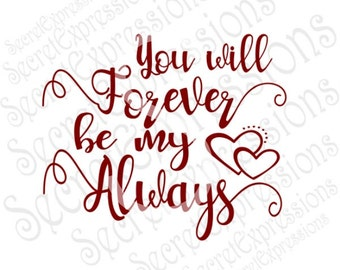 You will Forever be my Always Svg, Valentine Svg, Love Svg, Digital Cutting File, eps, png, JPEG, DXF, SVG Cricut, Svg Silhouette Print File