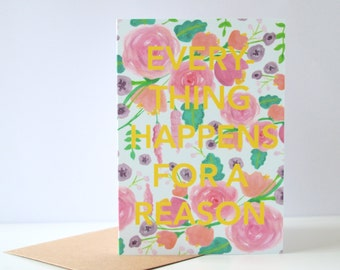Everything Happens for a Reason Greetings Card