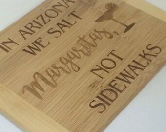 arizona cutting board, arizona decor, bar gift, bamboo cutting board, we salt margaritas not sidewalks, arizona gift, margarita gift