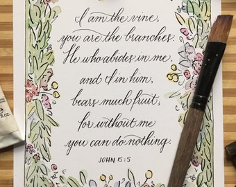 5x7, Scripture, Art Print, Bible Verse, Watercolor and Calligraphy, John 15:5, I am the Vine, Abide in Me