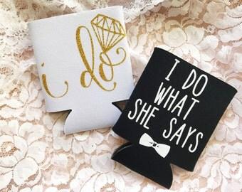 I Do What She Says Set - Bridal Can Cooler - Engagement Party Favor - Bride and Groom Beer Cozy Set - Beverage Holder Favor - Wedding Gift