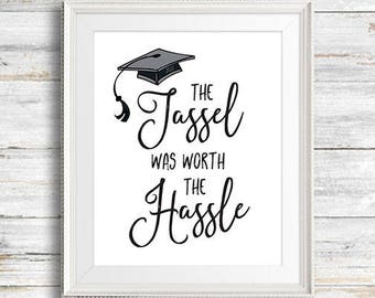 """Graduation Printable Print - """"The Tassel Was Worth The Hassel"""" 2017 - Instant Download"""