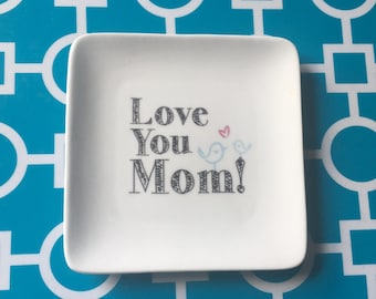 Mother's trinket holder, jewelry holder, Love You Mom catch all, Mother's Gift ***FREE SHIPPING