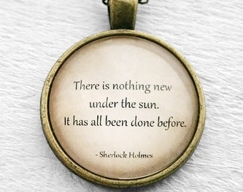 "Sherlock Holmes ""There is nothing new under the sun. It has all been done before."" Pendant and Necklace"