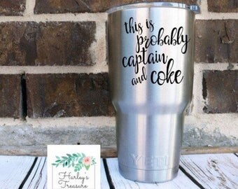 This is Probably Captain and Coke Vinyl Decal - Father's Day gift - Vinyl sticker - Drinking Decal- Coffee Cup Sticker - Tumbler decal