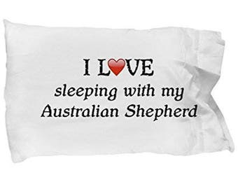 I Love My Australian Shepherd Pillowcase