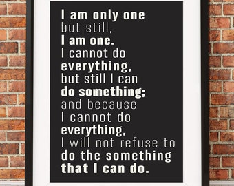 I am only one, but still I am one... Printable Quote by Edward Everett Hale in Black - Wall Art. Includes all sizes: 16x20, 11x14, 8x10