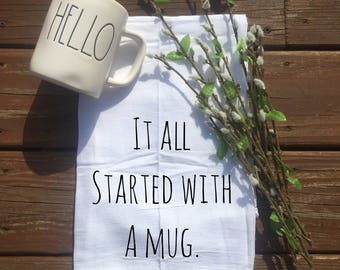 It All Started With a Mug-Flour Sack Tea Towel- Farmhouse Kitchen