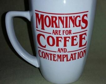 Stranger Things coffee Mug - Mornings are for coffee and Contemplation - 011 - Stranger Things - Barb - The upside Down - Coffee Mug