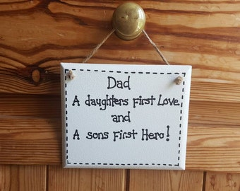 Family Gift - DAD... A Sons first Hero, A Daughters First Love - Wooden Plaque Sign Fathers Day Gift
