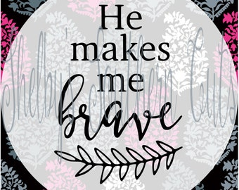 He Makes Me Brave - svg eps dxf png pdf