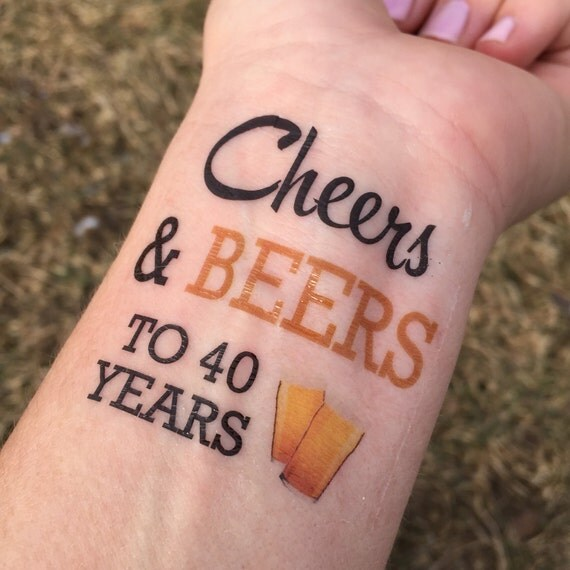 Cheers And Beers To 40 Years 40th Birthday Tattoos Temporary