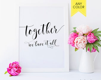 Together we have it all Wedding gift Anniversary prints Anniversary gifts Family quotes Printable quotes print Family quote Wedding prints