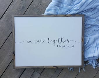 Oversized Framed Sign - we were together I forget the rest - Wedding gift, anniversay gift, bedroom decor, quote sign - 64x49cm