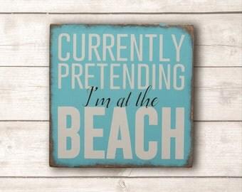 Beach Wall Art; Beach Wood Sign; Beach Home Decor; Currently Pretending I'm at the Beach Wood Sign