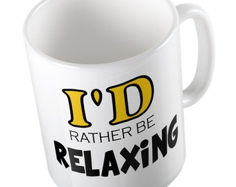 I'd rather be RELAXING mug