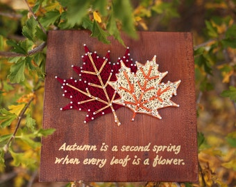 Maple Leaf- Autumn is a second spring- fall decor- fall decorations- thanksgiving decor- fall leaves- leaf art- autumn wood work -string art