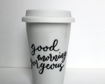 Good Morning Gorgeous Travel Mug - 11oz ceramic tumbler