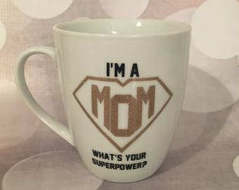 I'm a Mom What's Your Superpower? Glass; Mom Gift