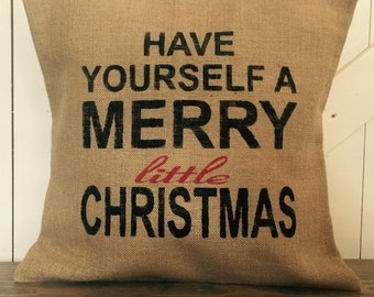 Have Yourself A Merry Little Christmas pillow, Merry Christmas, Merry Chrissie pillow, Burlap pillow