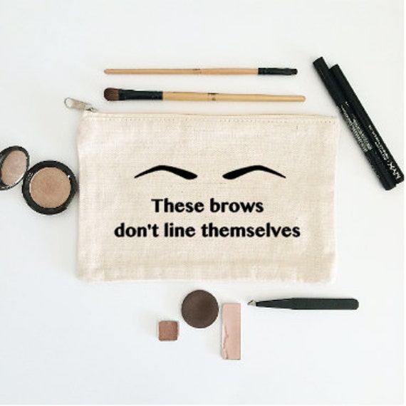Canvas Cosmetic Bag: These Brows Don't Line Themselves - Makeup Bag