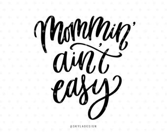 Mommin ain't easy, Mothersday svg, Svg file, Mother svg, Cutting file, Quote svg, Handlettered svg, Cute svg, svg cutfile, Silhouette svg,