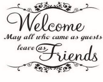 Welcome May all who enter as guests leave as friends wall decor, wall stickers
