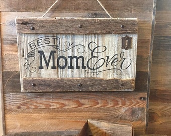 Rustic Best Mom Ever Weathered Wood Sign