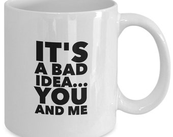 IT'S A BAD IDEA...You and Me - Waitress The Musical Inspired Coffee Mug - Broadway Fan Gift - 11 oz white coffee tea cup