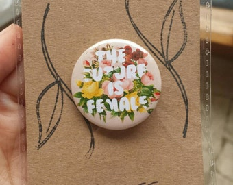 The Future Is Female Floral Button Pin Feminist