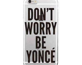 Beyoncé case Transparent iPhone 5/5S/SE cases, iPhone 6/6S case , iPhone 7 case, quote case