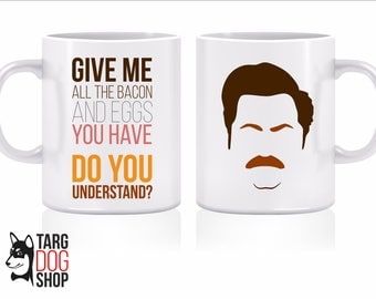 Ron Swanson Give Me All The Bacon And Eggs You Have, Coffee Mug, Ceramic Mug