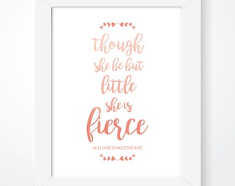 Girl Nursery Wall Art Though She Be But Little She Is Fierce Print Girls Room Print, Pink Nursery Shakespeare Quote Art, Girls Decor