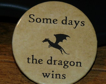 Some days the dragon wins button